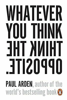 Whatever You Think, Think the Opposite by Arden, Paul Paperback Book The Cheap