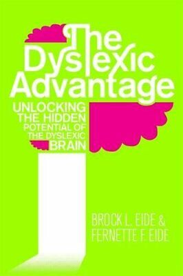 The Dyslexic Advantage: Unlocking the Hidden Potential of the ... by Eide, Brock