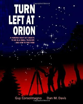 Turn Left at Orion: A Hundred Night Sky Objects to ... by Davis, Dan M. Hardback