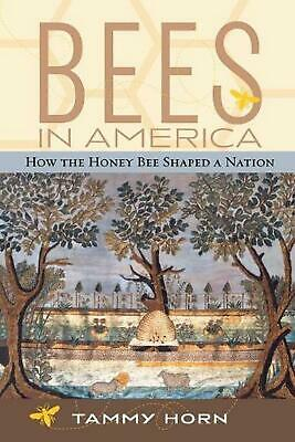 Bees in America: How the Honey Bee Shaped a Nation by Tammy Horn (English) Paper