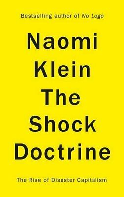 The Shock Doctrine: The Rise of Disaster Capitalism by Klein, Naomi Hardback The