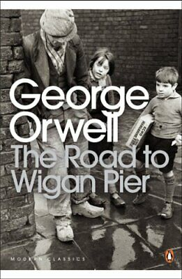 The Road to Wigan Pier (Penguin Modern Classics) by Orwell, George Paperback The