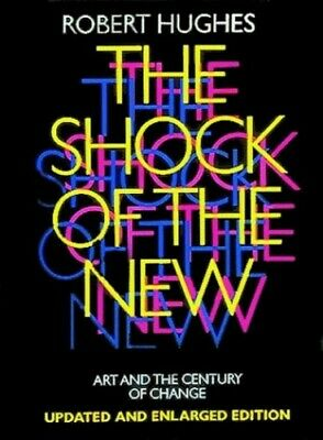 The Shock of the New: Art and the Century of Change by Robert Hughes Paperback