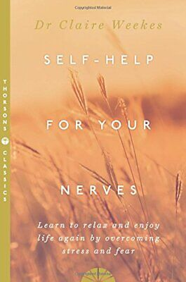 Self-Help for Your Nerves: Learn to relax and... by Weekes, Dr. Claire Paperback