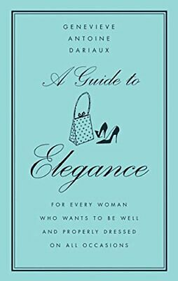A Guide to Elegance: For Every Woman Who Wants to Be ... by Genevieve Antoine Da