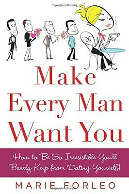 Make Every Man Want You: How to Be So Irresistible... by Forleo, Marie Paperback