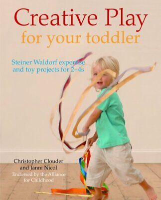 Creative Play the Steiner Waldorf Way: Expertise an... by Nicol, Janni Paperback