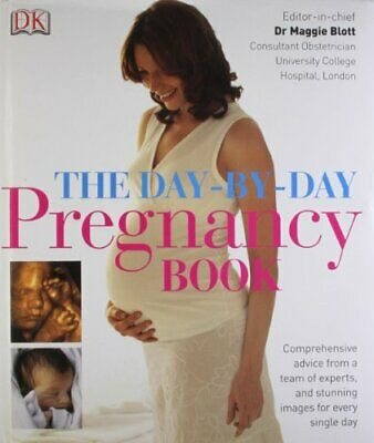 The Day-by-Day Pregnancy Book: Comprehensive advice from a team of e... Hardback