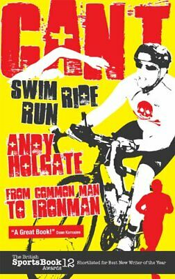Can't Swim, Can't Ride, Can't Run: My Triathlon Jou... by Andy Holgate Paperback