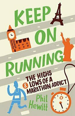 Keep on Running: The Highs and Lows of a Marathon Addict by Hewitt, Phil Book