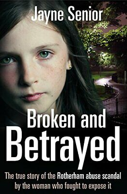 Broken and Betrayed: The true story of the Rotherham abuse s... by Senior, Jayne
