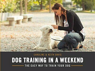 Dog Training in a Weekend: The easy way to train your dog by Davis, Keith Book