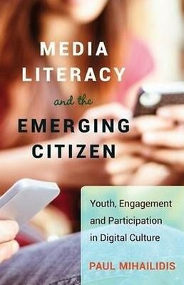 Media Literacy and the Emerging Citizen by Paul Mihailidis Hardcover Book (Engli