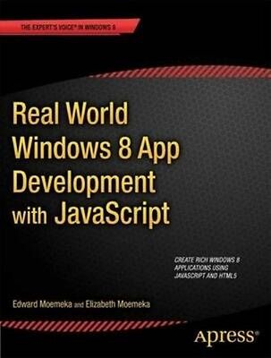 Real World Windows 8 App Development with JavaScript: Create by Edward Moemeka (