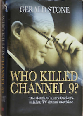 WHO KILLED CHANNEL 9? The Death of Kerry Packer's Mighty TV Dream Machine