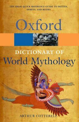 A Dictionary of World Mythology (Oxford Quick ... by Cotterell, Arthur Paperback