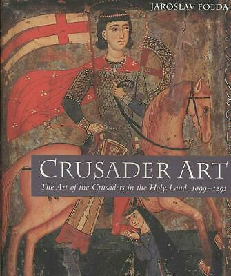 Crusader Art: The Art of the Crusaders in the Holy Land, 1099-1291 by Jaroslav F