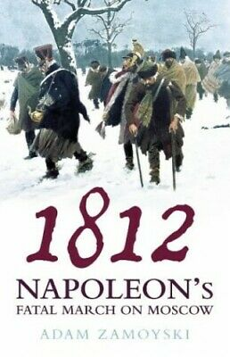 1812: Napoleon's Fatal March on Moscow by Zamoyski, Adam Hardback Book The Cheap