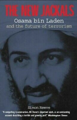 The New Jackals: Osama bin Laden and the Future of ... by Reeve, Simon Paperback