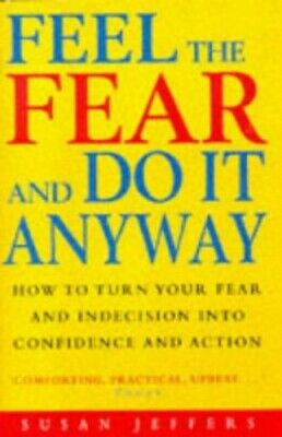 Feel The Fear And Do It Anyway: The phenomenal class by Susan Jeffers 0712671056