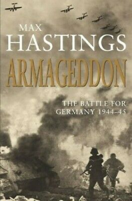 Armageddon: The Battle for Germany 1944-45 by Hastings, Sir Max Hardback Book