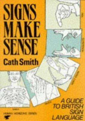 Signs Make Sense: A Guide to British Sign Language (H... by Cath Smith Paperback