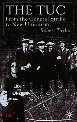 The TUC: From the General Strike to New Unionism by Taylor, R. Paperback Book
