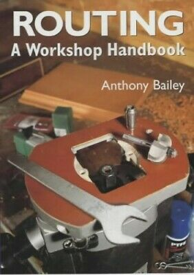 Routing: A Workshop Handbook by Bailey, Anthony Paperback Book The Cheap Fast