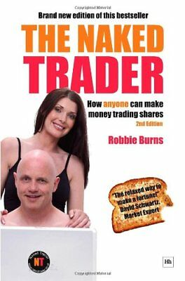 The Naked Trader: How Anyone Can Make Money Trading S..., Robbie Burns Paperback