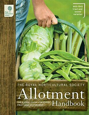 The RHS Allotment Handbook: The Expert Guide for Every Fruit and Veg... Hardback