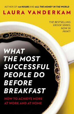 What the Most Successful People Do Before Breakfast: How ... by Vanderkam, Laura