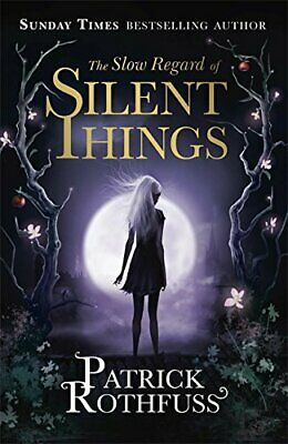 The Slow Regard of Silent Things: A Kingkiller Chronicle... by Rothfuss, Patrick