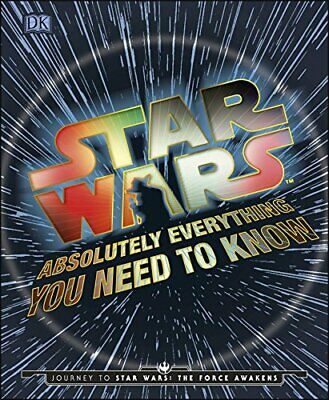 Star Wars Absolutely Everything You Need To Know: Journey to Star Wars:... by DK