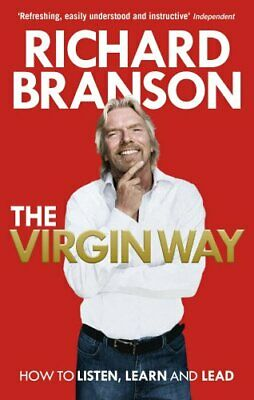 The Virgin Way: How to Listen, Learn, Laugh an by Sir Richard Branson 0753519895