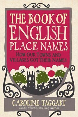 The Book of English Place Names: How Our Towns ... by Taggart, Caroline Hardback