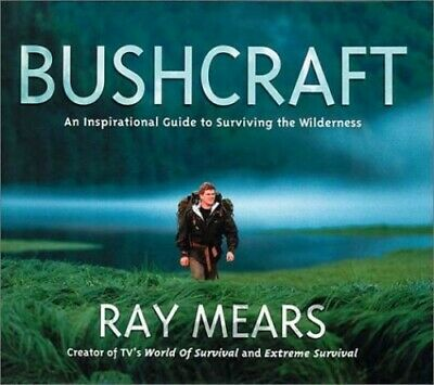 Bushcraft: An Inspirational Guide to Surviving the Wilder..., Ray Mears Hardback