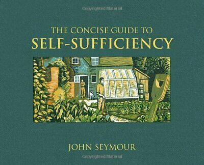 The Concise Guide to Self-Sufficiency by Seymour, John Hardback Book The Cheap