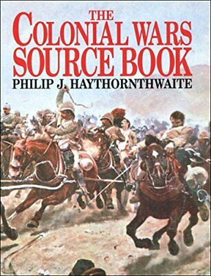 Colonial Wars Source Book by Haythornthwaite, Philip Paperback Book The Cheap