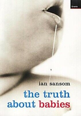 Truth About Babies by Sansom, Ian Paperback Book The Cheap Fast Free Post