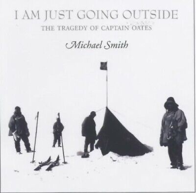 I Am Just Going Outside: The Tragedy of Captain Oa... by Smith, Michael Hardback