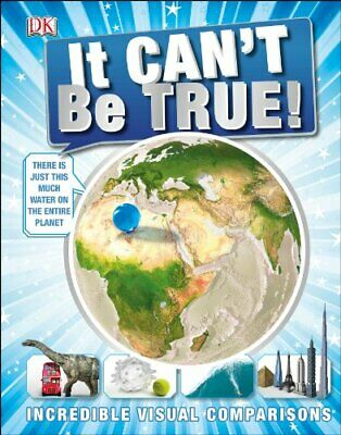 It Can't be True!: Incredible Visual Comparisons (Childrens Reference) by DK The
