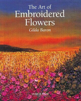 The Art of Embroidered Flowers by Baron, Gilda Paperback Book The Cheap Fast