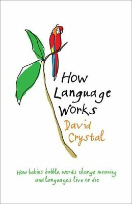 How Language Works: How Babies Babble, Words Chang... by Crystal, David Hardback