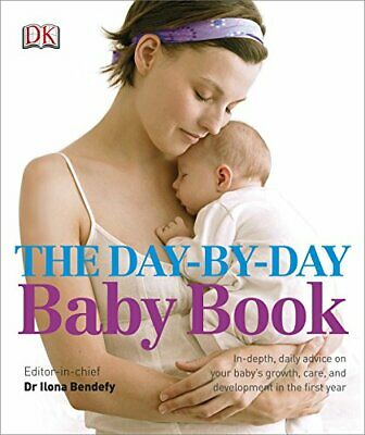 The Day-by-Day Baby Book: In-depth, Daily Advice on Your Baby's Growth,... by DK