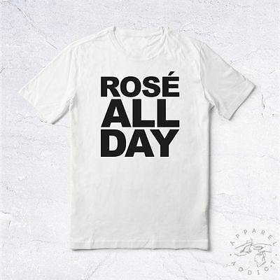 NEW Tee Shirt Rosé All Day BIO Drink Wine French Tumblr Love Tweet Food Fast