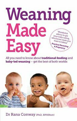 Weaning Made Easy: All you Need to Know About Traditional Feed... by Rana Conway