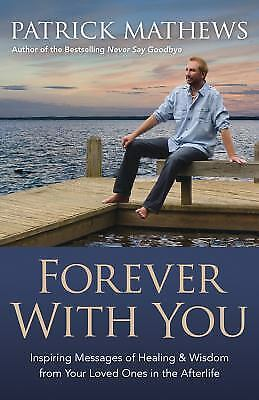 Forever with You : Inspiring Messages of Healing and Wisdom from Your Loved...