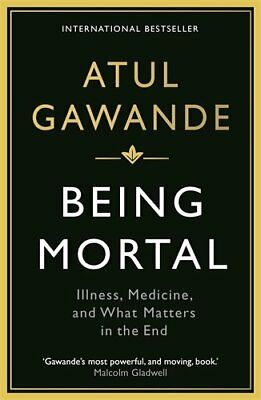 Being Mortal: Illness, Medicine and What Matters in the End ... by Gawande, Atul