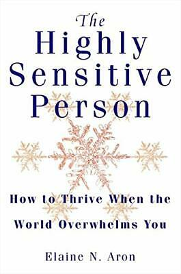 The Highly Sensitive Person: How to Thrive When ... by Aron, Elaine N. Paperback