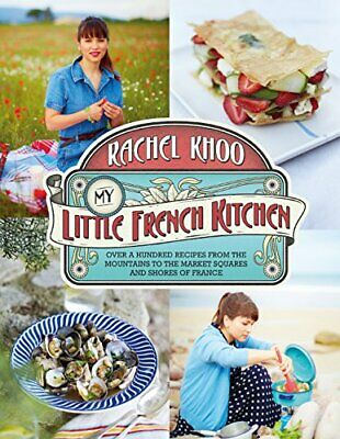 My Little French Kitchen: Over 100 recipes from the mountains... by Khoo, Rachel
